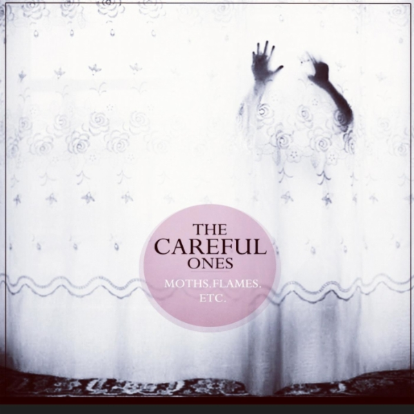 The Careful Ones - Moths Flames Etc